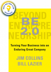 BE 2.0 (Beyond Entrepreneurship 2.0): Turning Your Business into an Enduring Great Company By Jim Collins and Bill Lazier
