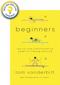 Beginners: The Transformative Joy of Lifelong Learning By Tom Vanderbilt