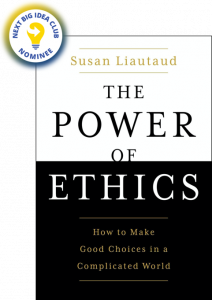 The Power of Ethics: How to Make Good Choices in a Complicated World by Susan Liautaud