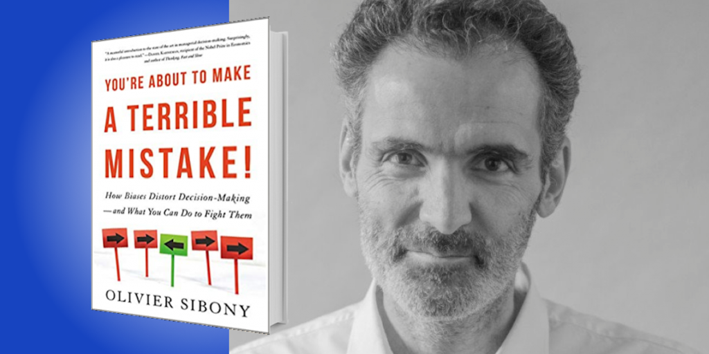 You're About to Make a Terrible Mistake!: How Biases Distort Decision-Making—and What You Can Do to Fight Them