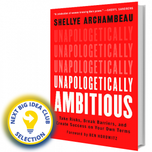Unapologetically Ambitious: Take Risks, Break Barrier, and Create Success on Your Own Terms by Shellye Archambeau