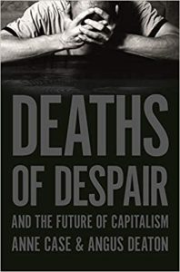 Deaths of Despair and the Future of Capitalism by Anne Case and Angus Deaton