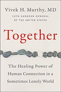 Together: The Healing Power of Human Connection in a Sometimes Lonely World by Vivek Murthy