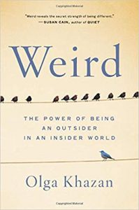 Weird: The Power of Being an Outsider in an Insider World by Olga Khazan