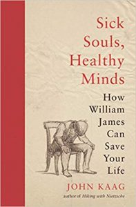 Sick Souls, Healthy Minds: How William James Can Save Your Life by John Kaag