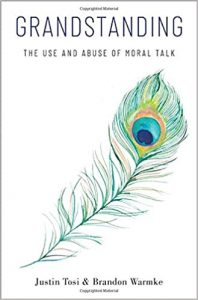 Grandstanding: The Use and Abuse of Moral Talk by Justin Tosi and Brandon Warmke