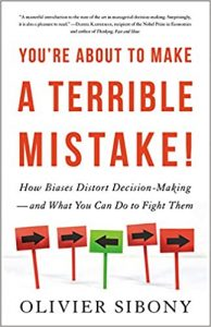 You're About to Make a Terrible Mistake: How Biases Distort Decision-Making and What You Can Do to Fight Them by Olivier Sibony