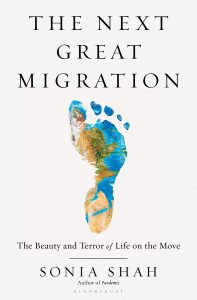 The Next Great Migration: The Beauty and Terror of Life on the Move by Sonia Shah
