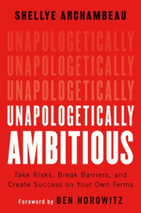 Unapologetically Ambitious: Take Risks, Break Barriers, and Create Success on Your Own Terms by Shellye Archambeau