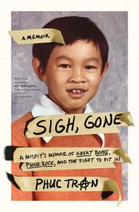 Sigh, Gone: A Misfit's Memoir of Great Books, Punk Rock, and the Fight to Fit In by Phuc Tran