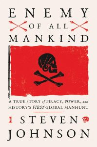 Enemy of All Mankind: A True Story of Piracy, Power, and History's First Global Manhunt by Steven Johnson