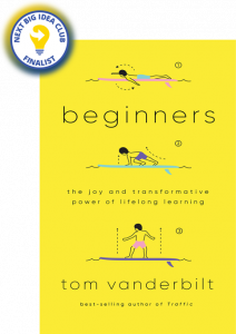 Beginners: The Joy and Transformative Power of Lifelong Learning by Tom Vanderbilt
