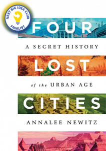 Four Lost Cities: A Secret History of the Urban Age by Annalee Newitz