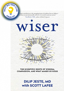 Wiser: The Scientific Roots of Wisdom, Compassion, and What Makes Us Good by Dilip Jeste with Scott LaFee