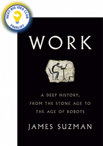 Work: A Deep History, from the Stone Age to the Age of Robots by James Suzman