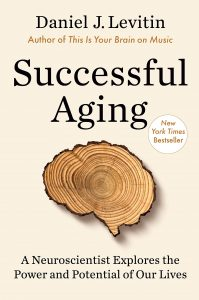 Successful Aging: A Neuroscientist Explores the Power and Potential of Our Lives by Daniel Levitin