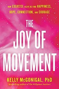 The Joy of Movement: How Exercise Helps Us Find Happiness, Hope, Connection, and Courage by Kelly McGonigal