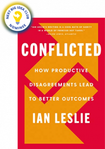 Conflicted: How Productive Disagreements Lead to Better Outcomes by Ian Leslie
