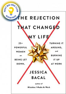 The Rejection That Changed My Life: 25+ Powerful Women on Being Let Down, Turning It Around, and Burning It Up at Work by Jessica Bacal