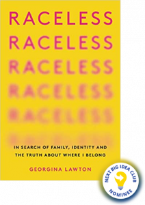 Raceless: In Search of Family, Identity, and the Truth About Where I Belong by Georgina Lawton