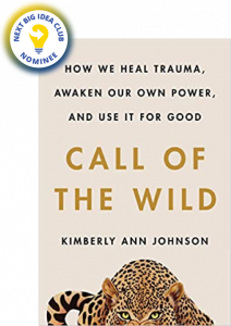 Call of the Wild: How We Heal Trauma, Awaken Our Own Power, and Use It For Good by Kimberly Ann Johnson