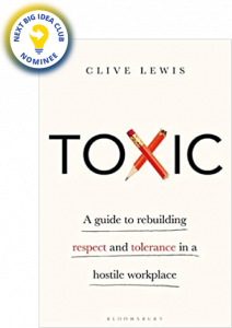 Toxic: A Guide to Rebuilding Respect and Tolerance in a Hostile Workplace by Clive Lewis
