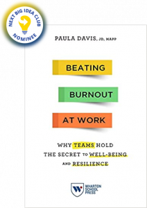 Beating Burnout at Work: Why Teams Hold the Secret to Well-Being and Resilience by Paula Davis