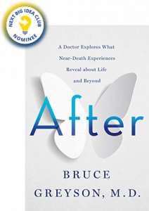 After: A Doctor Explores What Near-Death Experiences Reveal about Life and Beyond by Bruce Greyson