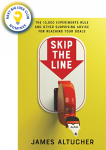 Skip the Line: The 10,000 Experiments Rule and Other Surprising Advice for Reaching Your Goals by James Altucher