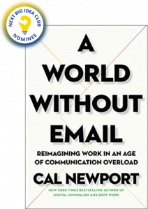 A World Without Email: Reimagining Work in an Age of Communication Overload by Cal Newport