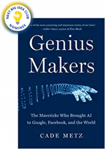 Genius Makers: The Mavericks Who Brought AI to Google, Facebook, and the World by Cade Metz