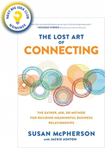 The Lost Art of Connecting: The Gather, Ask, Do Method for Building Meaningful Business Relationships by Susan McPherson, with Jackie Ashton