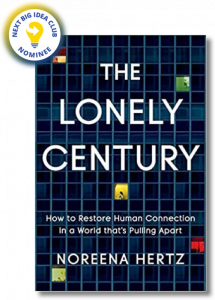 The Lonely Century: How to Restore Human Connection in a World That's Pulling Apart by Noreena Hertz