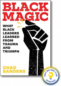 Black Magic: What Black Leaders Learned from Trauma and Triumph by Chad Sanders