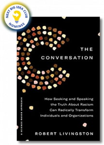 The Conversation: How Seeking and Speaking the Truth About Racism Can Radically Transform Individuals and Organizations by Robert Livingston