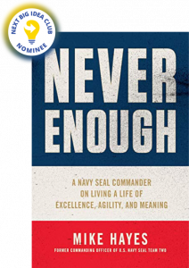 Never Enough: A Navy SEAL Commander on Living a Life of Excellence, Agility, and Meaning by Mike Hayes