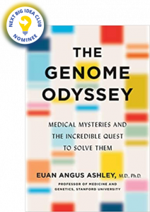 The Genome Odyssey: Medical Mysteries and the Incredible Quest to Solve Them by Euan Angus Ashley