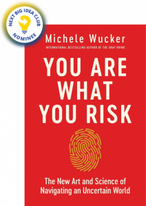 You Are What You Risk: The New Art and Science of Navigating an Uncertain World by Michele Wucker