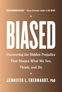 Biased: Uncovering the Hidden Prejudice That Shapes What We See, Think, and Do by Jennifer Eberhardt