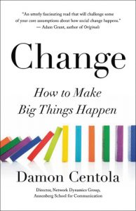 Change: How to Make Big Things Happen by Damon Centola