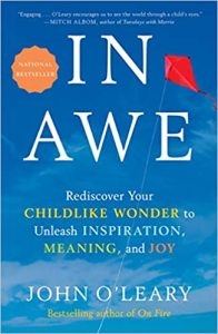 In Awe: Rediscover Your Childlike Wonder to Unleash Inspiration, Meaning, and Joy by John O'Leary