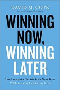 Winning Now, Winning Later: How Companies Can Succeed in the Short Term While Investing for the Long Term by David Cote