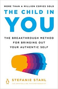 The Child in You: The Breakthrough Method for Bringing Out Your Authentic Self by Stefanie Stahl