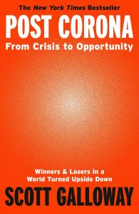 Post Corona: From Crisis to Opportunity by Scott Galloway