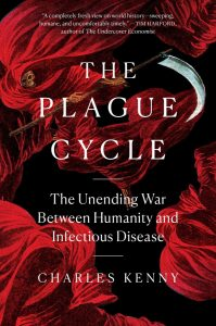 The Plague Cycle: The Unending War Between Humanity and Infectious Disease by Charles Kenny