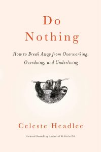Do Nothing: How to Break Away from Overworking, Overdoing, and Underliving by Celeste Headlee