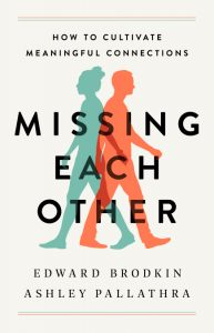 Missing Each Other: How to Cultivate Meaningful Connections by Edward Brodkin and Ashley Pallathra
