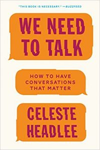 We Need to Talk: How to Have Conversations That Matter by Celeste Headlee