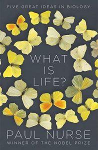 What Is Life?: Five Great Ideas in Biology by Paul Nurse