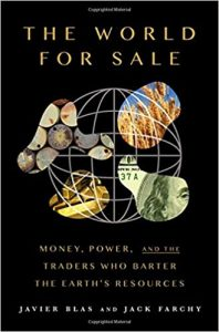 The World For Sale: Money, Power, and the Traders Who Barter the Earth's Resources by Javier Blas and Jack Farchy